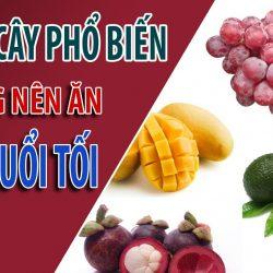 Các loại trái cây bạn nhất định phải kiêng vào buổi tối
